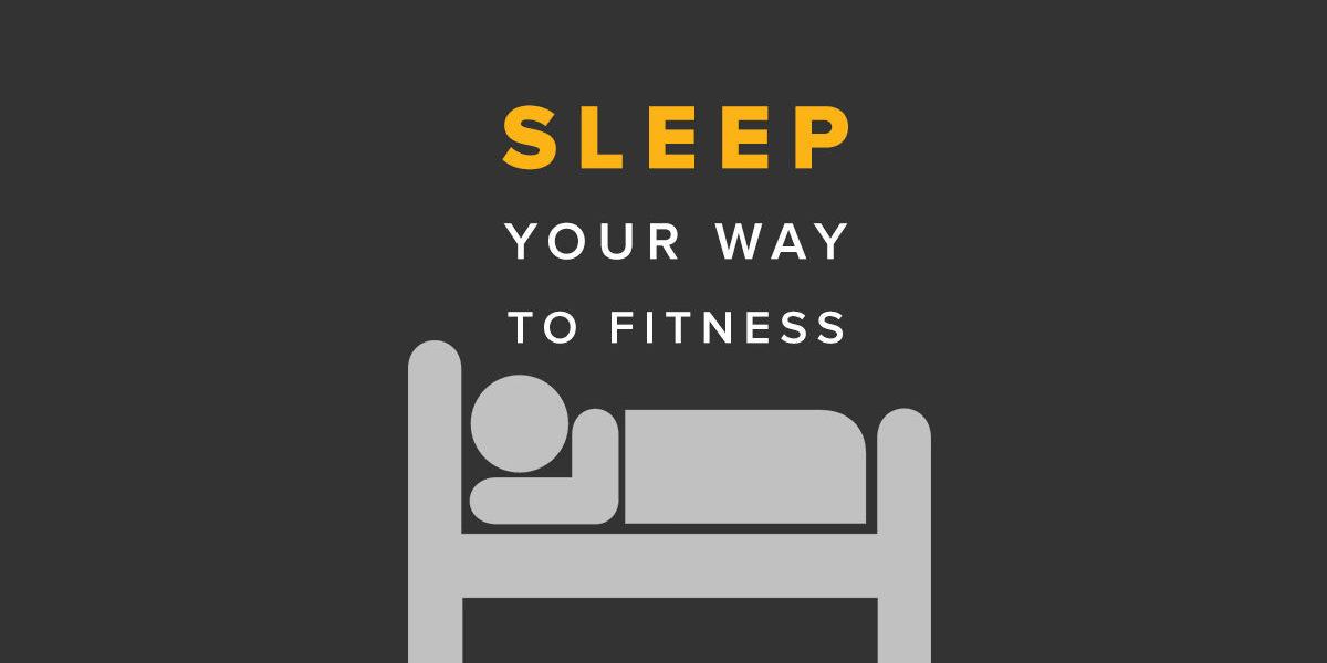 Sleep Your Way To Fitness
